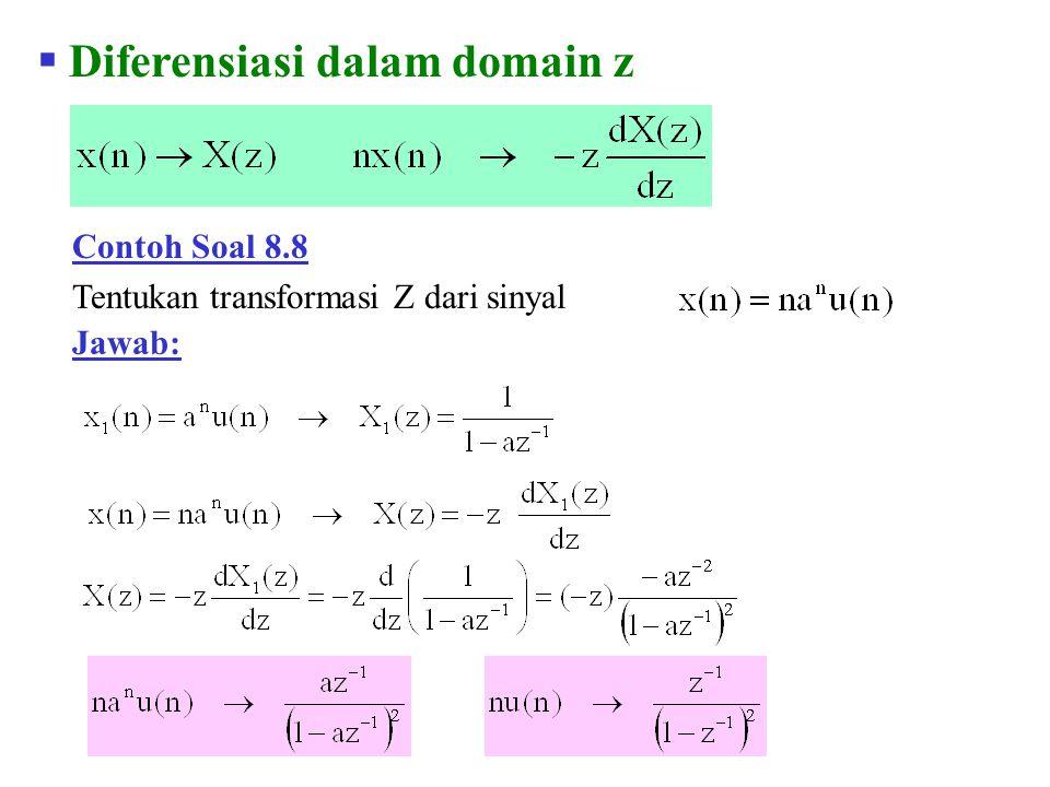  Diferensiasi dalam domain z Contoh Soal 8.8 Tentukan transformasi Z dari sinyal Jawab: