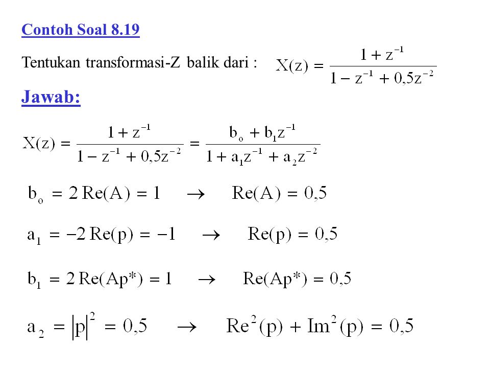 Contoh Soal 8.19 Jawab: Tentukan transformasi-Z balik dari :