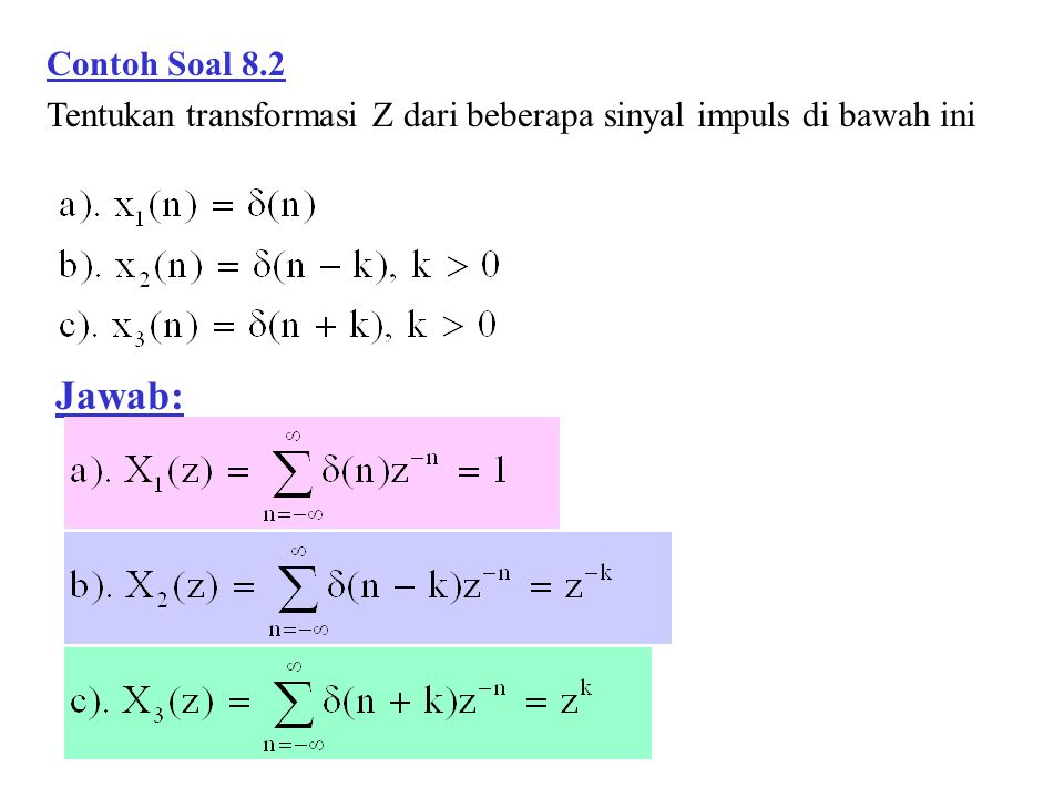 Contoh Soal 8.15 Tentukan respon impuls dari suatu sistem LTI (Linear Time Invariant) yang dinyatakan oleh persamaan beda : Jawab: