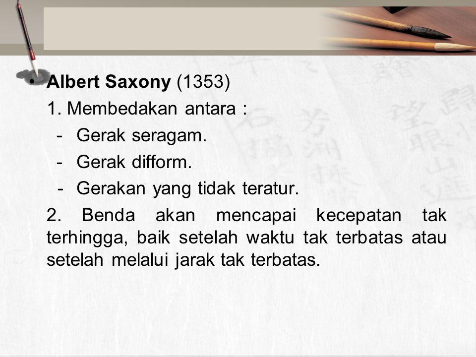Albert Saxony (1353) 1. Membedakan antara : -Gerak seragam.
