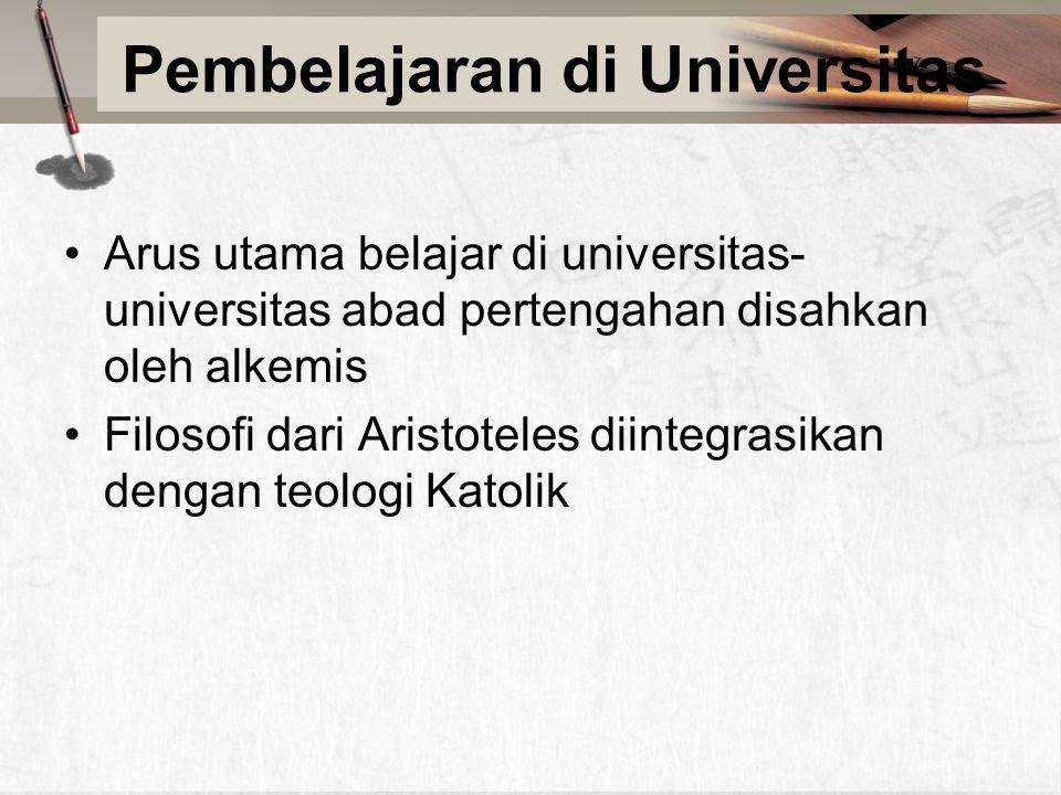 Pembelajaran di Universitas Arus utama belajar di universitas- universitas abad pertengahan disahkan oleh alkemis Filosofi dari Aristoteles diintegrasikan dengan teologi Katolik