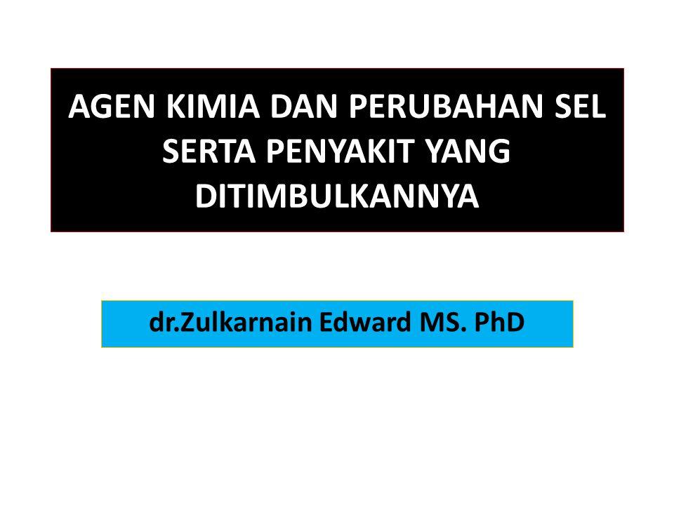 AGEN KIMIA DAN PERUBAHAN SEL SERTA PENYAKIT YANG DITIMBULKANNYA dr.Zulkarnain Edward MS. PhD