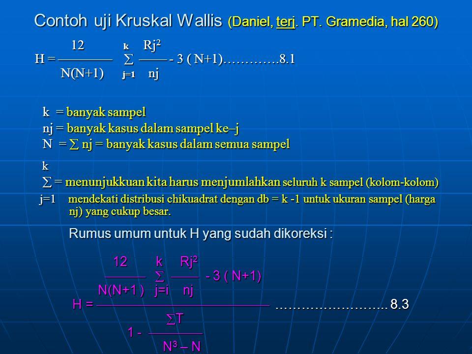 12 k Rj 2 12 k Rj 2 H =    - 3 ( N+1)………….8.1 H =    - 3 ( N+1)………….8.1 N(N+1) j=1 nj N(N+1) j=1 nj k = banyak sampel nj = banyak kasus