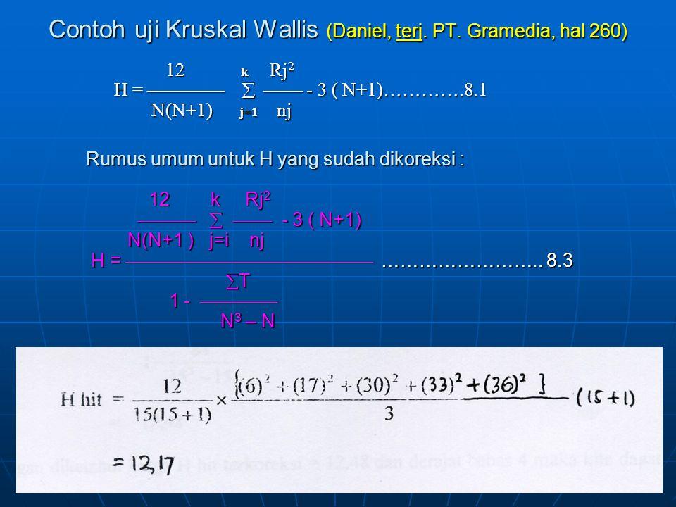 12 k Rj 2 12 k Rj 2 H =    - 3 ( N+1)………….8.1 H =    - 3 ( N+1)………….8.1 N(N+1) j=1 nj N(N+1) j=1 nj Contoh uji Kruskal Wallis (Daniel, t