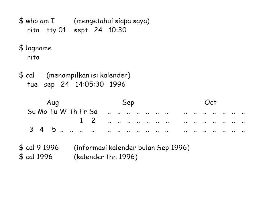 $ who am I(mengetahui siapa saya) ritatty 01sept 24 10:30 $ logname rita $ cal(menampilkan isi kalender) tue sep 24 14:05:30 1996 Aug Sep Oct Su Mo Tu