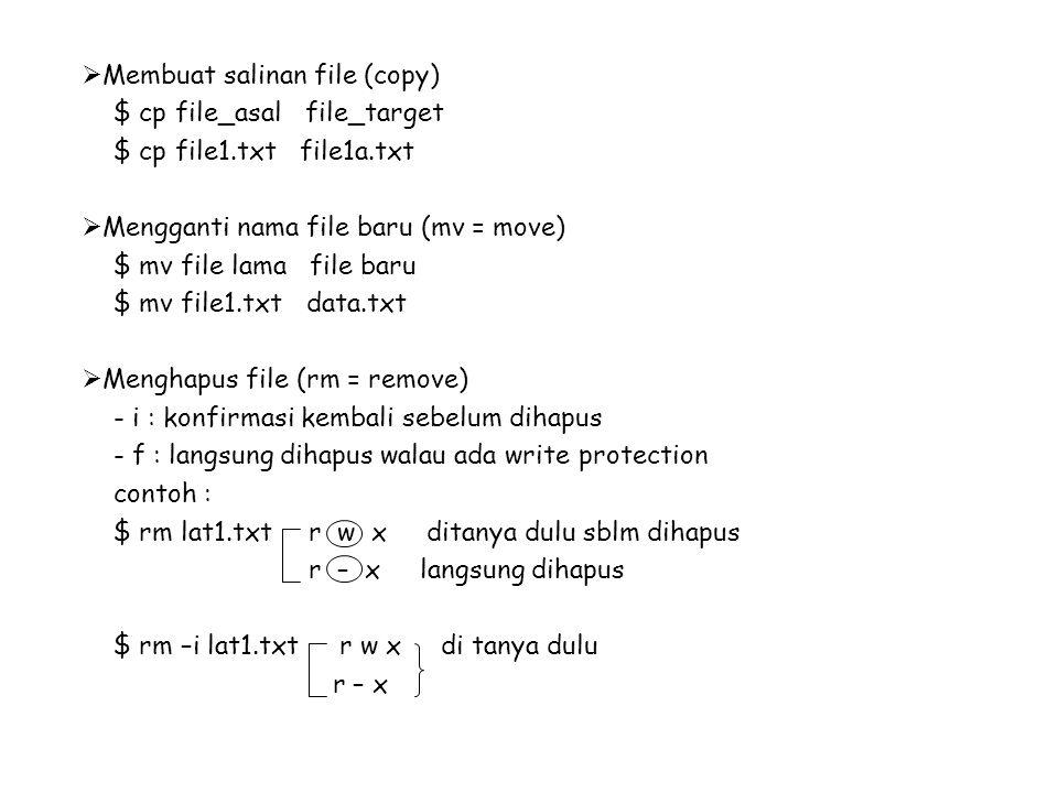  Membuat salinan file (copy) $ cp file_asal file_target $ cp file1.txt file1a.txt  Mengganti nama file baru (mv = move) $ mv file lama file baru $ m