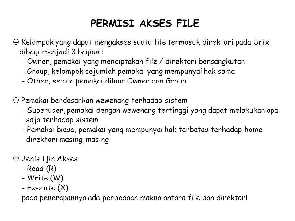 PERMISI AKSES FILE  Kelompok yang dapat mengakses suatu file termasuk direktori pada Unix dibagi menjadi 3 bagian : - Owner, pemakai yang menciptakan