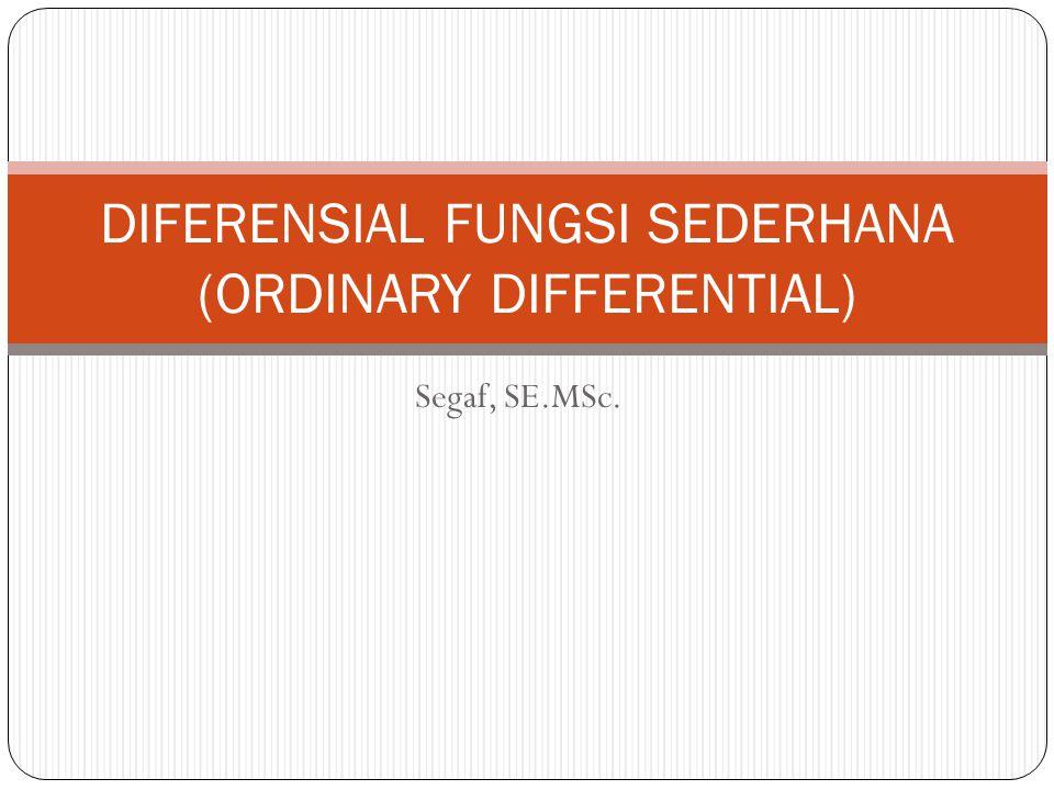 Segaf, SE.MSc. DIFERENSIAL FUNGSI SEDERHANA (ORDINARY DIFFERENTIAL)