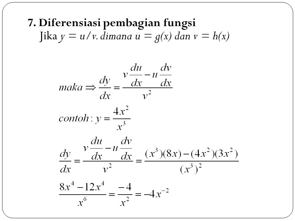 7. Diferensiasi pembagian fungsi Jika y = u/v. dimana u = g(x) dan v = h(x)
