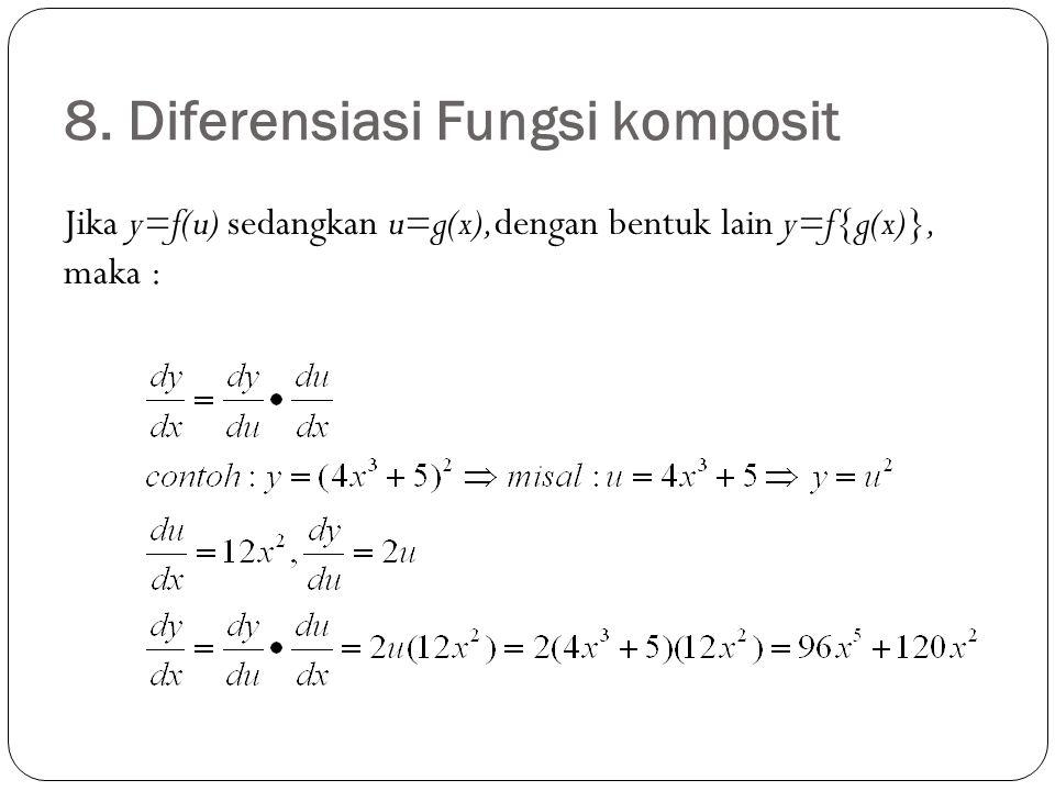 8. Diferensiasi Fungsi komposit Jika y=f(u) sedangkan u=g(x),dengan bentuk lain y=f{g(x)}, maka :