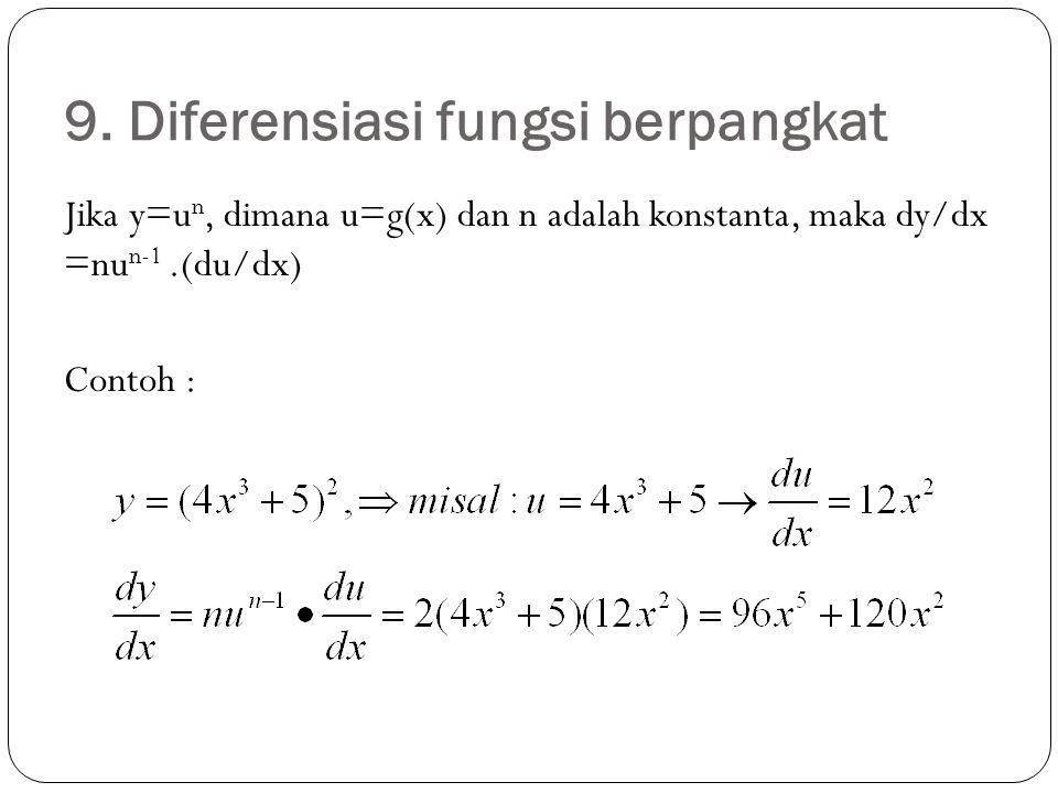 9. Diferensiasi fungsi berpangkat Jika y=u n, dimana u=g(x) dan n adalah konstanta, maka dy/dx =nu n-1.(du/dx) Contoh :