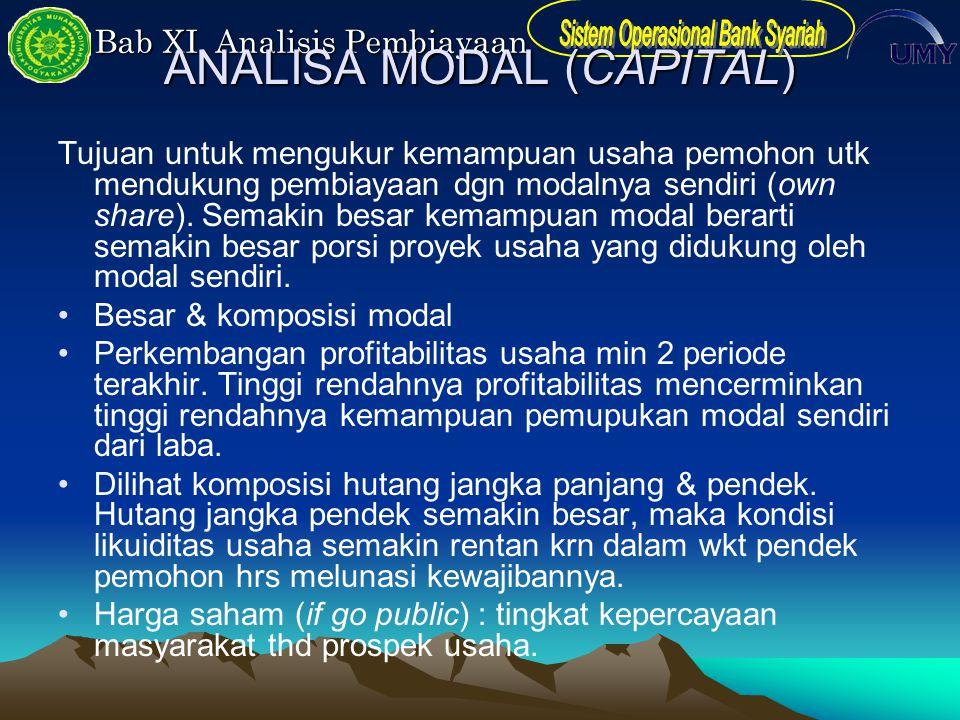Bab XI. Analisis Pembiayaan ANALISA MODAL (CAPITAL) Tujuan untuk mengukur kemampuan usaha pemohon utk mendukung pembiayaan dgn modalnya sendiri (own s