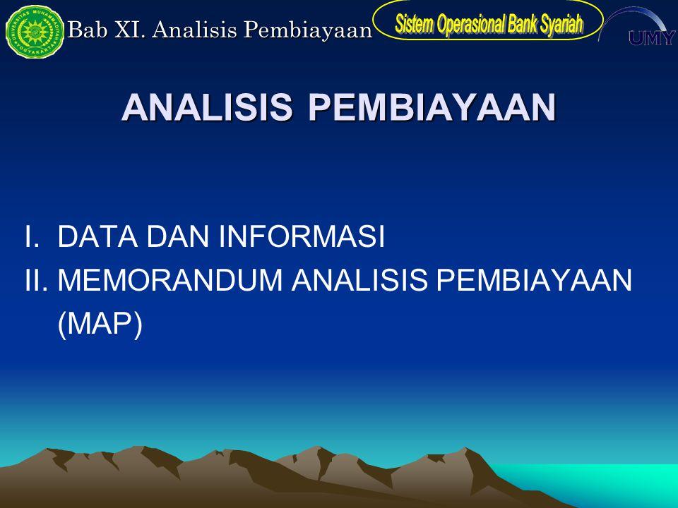 Bab XI. Analisis Pembiayaan ANALISIS PEMBIAYAAN I. DATA DAN INFORMASI II. MEMORANDUM ANALISIS PEMBIAYAAN (MAP)