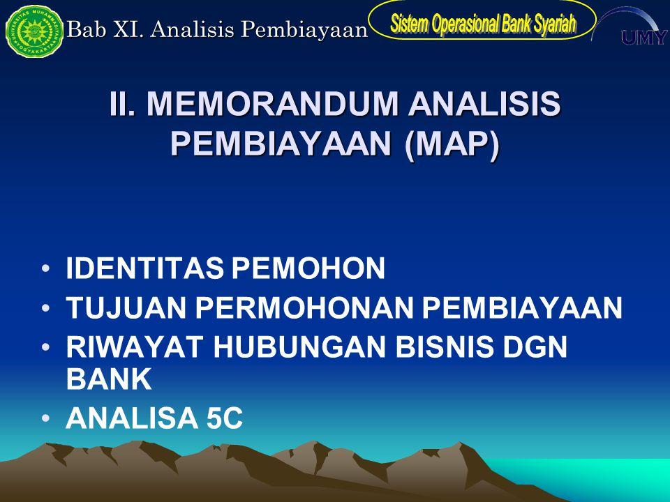 Bab XI. Analisis Pembiayaan II. MEMORANDUM ANALISIS PEMBIAYAAN (MAP) IDENTITAS PEMOHON TUJUAN PERMOHONAN PEMBIAYAAN RIWAYAT HUBUNGAN BISNIS DGN BANK A