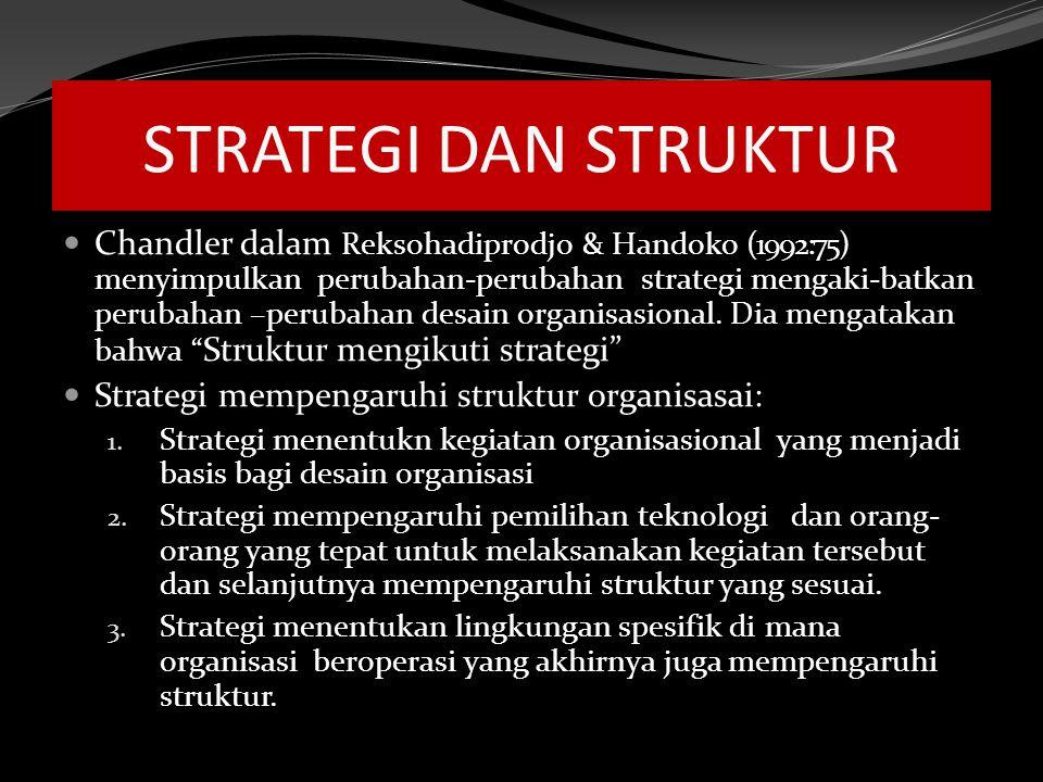 STRATEGI DAN STRUKTUR Chandler dalam Reksohadiprodjo & Handoko (1992:75) menyimpulkan perubahan-perubahan strategi mengaki-batkan perubahan –perubahan