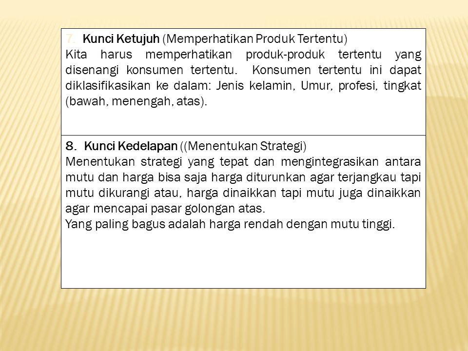 7. Kunci Ketujuh (Memperhatikan Produk Tertentu) Kita harus memperhatikan produk-produk tertentu yang disenangi konsumen tertentu. Konsumen tertentu i