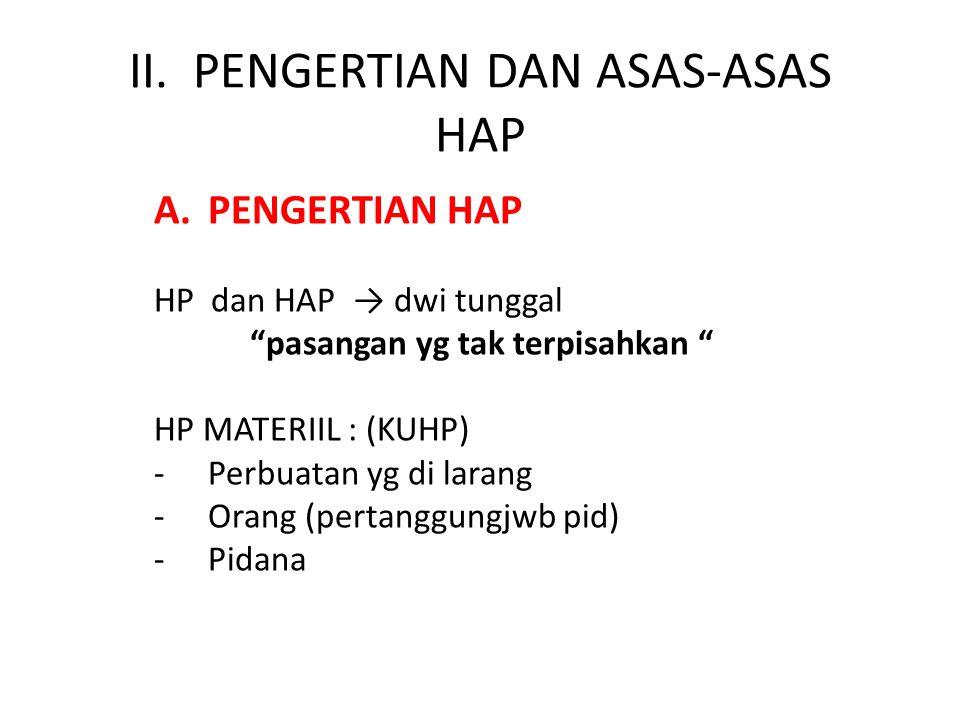 """II. PENGERTIAN DAN ASAS-ASAS HAP A.PENGERTIAN HAP HP dan HAP → dwi tunggal """"pasangan yg tak terpisahkan """" HP MATERIIL : (KUHP) -Perbuatan yg di larang"""