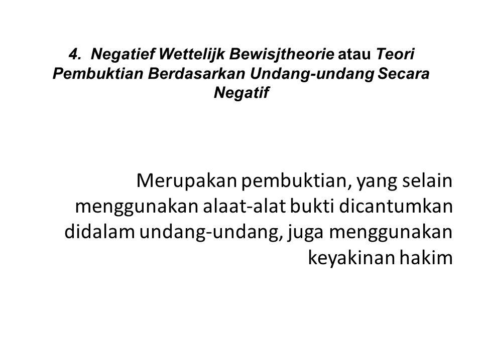 4. Negatief Wettelijk Bewisjtheorie atau Teori Pembuktian Berdasarkan Undang-undang Secara Negatif Merupakan pembuktian, yang selain menggunakan alaat