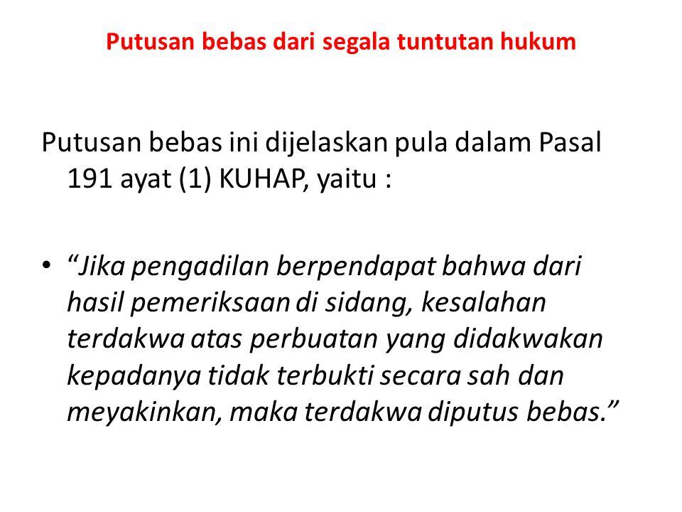 """Putusan bebas dari segala tuntutan hukum Putusan bebas ini dijelaskan pula dalam Pasal 191 ayat (1) KUHAP, yaitu : """"Jika pengadilan berpendapat bahwa"""