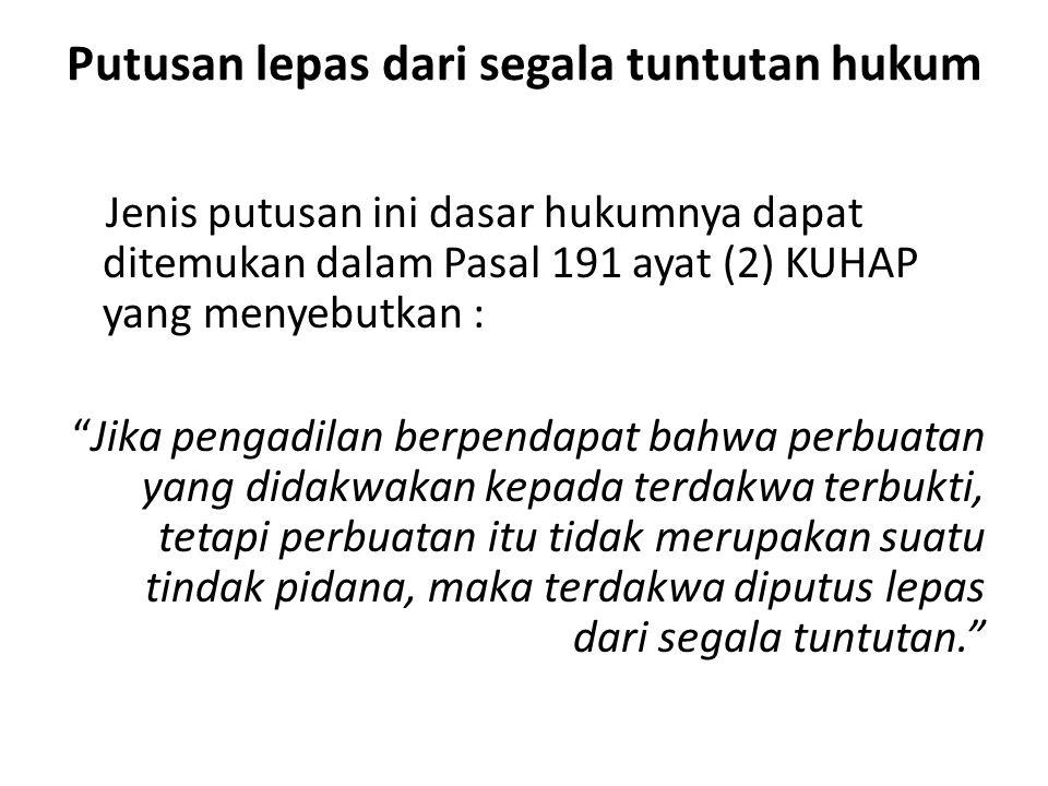 """Putusan lepas dari segala tuntutan hukum Jenis putusan ini dasar hukumnya dapat ditemukan dalam Pasal 191 ayat (2) KUHAP yang menyebutkan : """"Jika peng"""