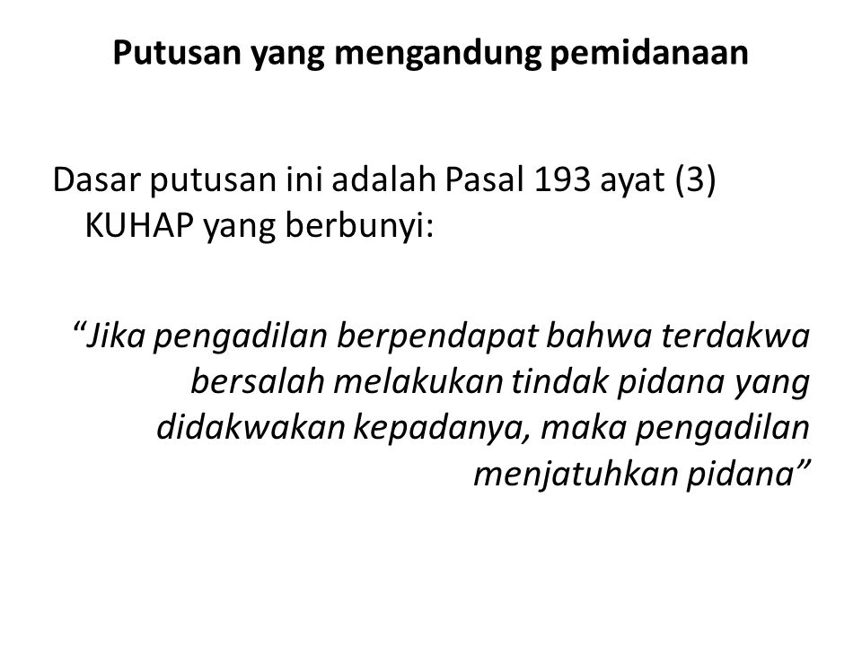 "Putusan yang mengandung pemidanaan Dasar putusan ini adalah Pasal 193 ayat (3) KUHAP yang berbunyi: ""Jika pengadilan berpendapat bahwa terdakwa bersal"