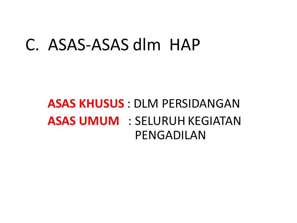 C. ASAS-ASAS dlm HAP ASAS KHUSUS : DLM PERSIDANGAN ASAS UMUM : SELURUH KEGIATAN PENGADILAN