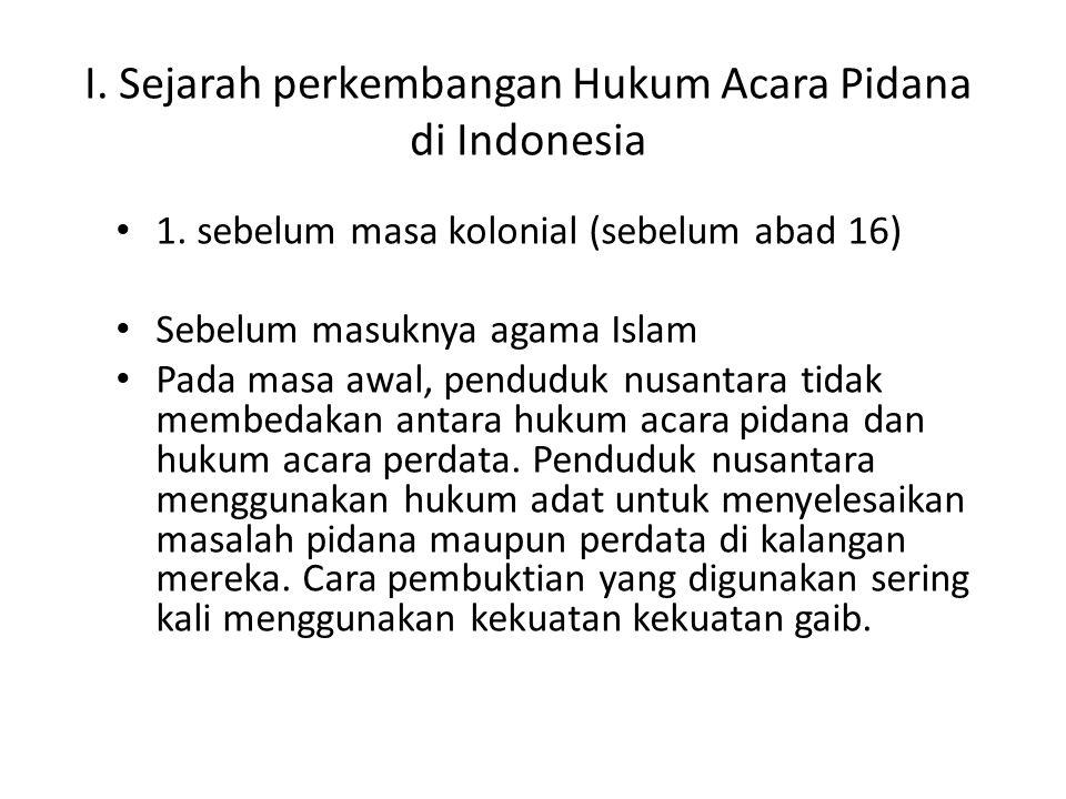 I. Sejarah perkembangan Hukum Acara Pidana di Indonesia 1. sebelum masa kolonial (sebelum abad 16) Sebelum masuknya agama Islam Pada masa awal, pendud