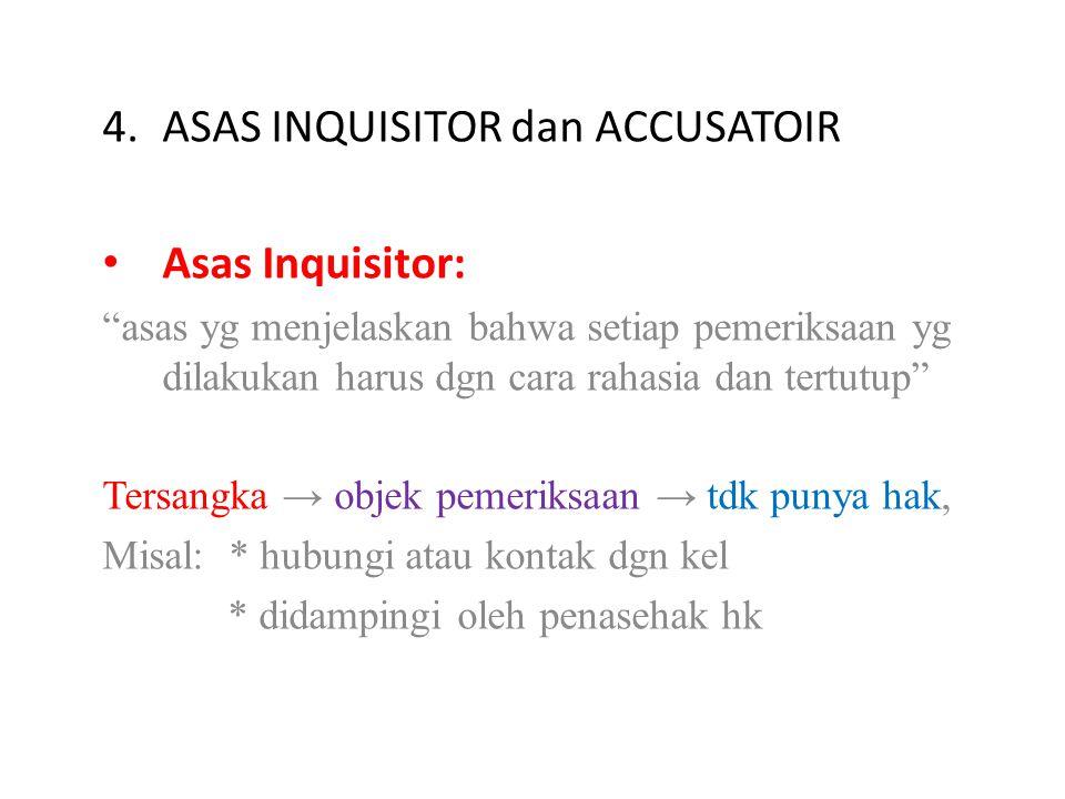 """4.ASAS INQUISITOR dan ACCUSATOIR Asas Inquisitor: """"asas yg menjelaskan bahwa setiap pemeriksaan yg dilakukan harus dgn cara rahasia dan tertutup"""" Ters"""