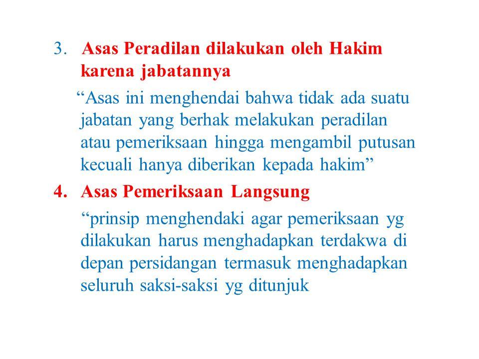 """3. Asas Peradilan dilakukan oleh Hakim karena jabatannya """"Asas ini menghendai bahwa tidak ada suatu jabatan yang berhak melakukan peradilan atau pemer"""