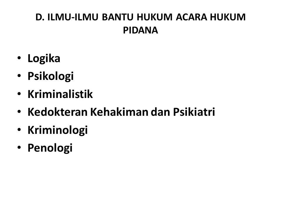 D. ILMU-ILMU BANTU HUKUM ACARA HUKUM PIDANA Logika Psikologi Kriminalistik Kedokteran Kehakiman dan Psikiatri Kriminologi Penologi
