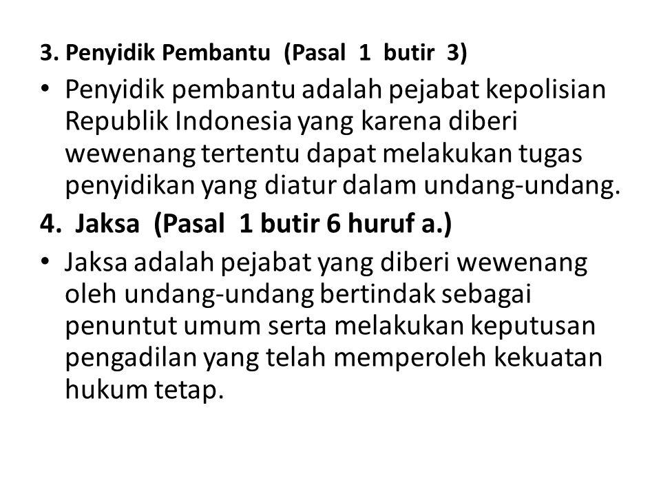 3. Penyidik Pembantu (Pasal 1 butir 3) Penyidik pembantu adalah pejabat kepolisian Republik Indonesia yang karena diberi wewenang tertentu dapat melak
