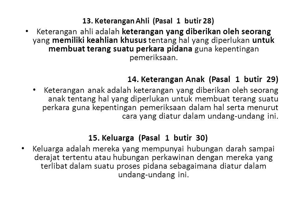 13. Keterangan Ahli (Pasal 1 butir 28) Keterangan ahli adalah keterangan yang diberikan oleh seorang yang memiliki keahlian khusus tentang hal yang di
