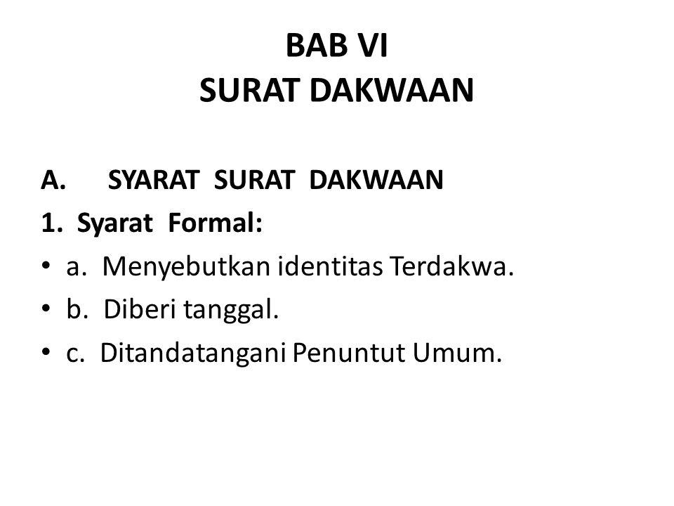 BAB VI SURAT DAKWAAN A.SYARAT SURAT DAKWAAN 1. Syarat Formal: a. Menyebutkan identitas Terdakwa. b. Diberi tanggal. c. Ditandatangani Penuntut Umum.