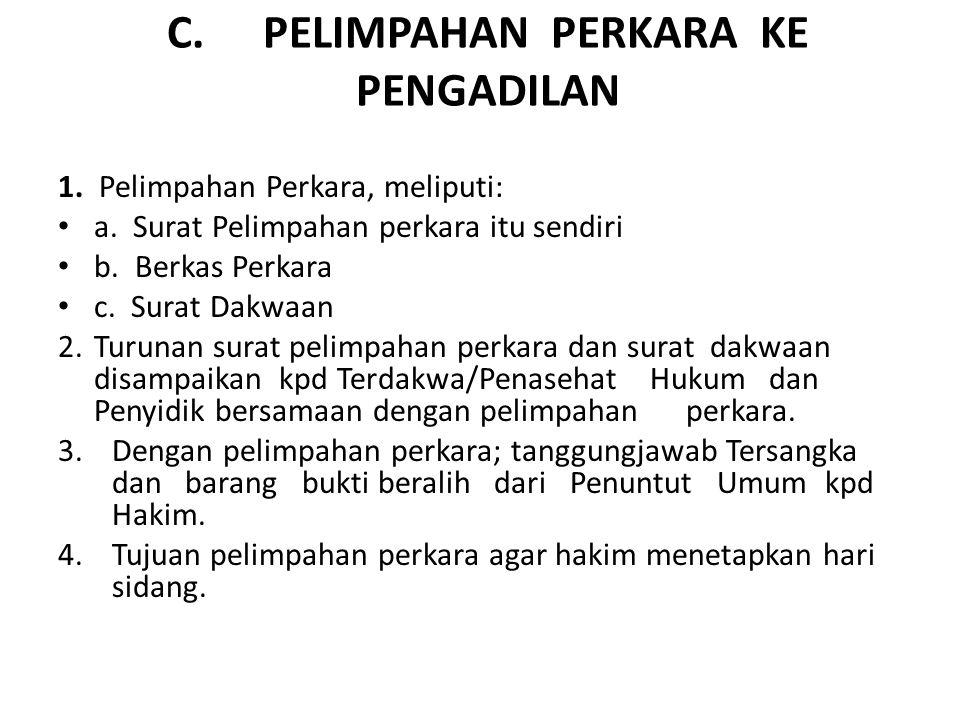 C.PELIMPAHAN PERKARA KE PENGADILAN 1. Pelimpahan Perkara, meliputi: a. Surat Pelimpahan perkara itu sendiri b. Berkas Perkara c. Surat Dakwaan 2. Turu