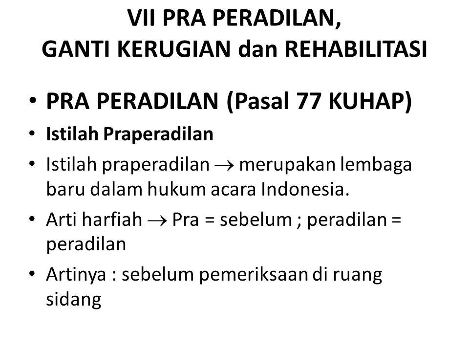 VII PRA PERADILAN, GANTI KERUGIAN dan REHABILITASI PRA PERADILAN (Pasal 77 KUHAP) Istilah Praperadilan Istilah praperadilan  merupakan lembaga baru d