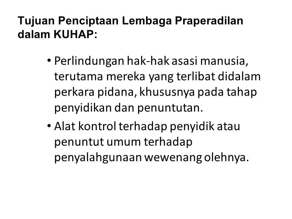 Tujuan Penciptaan Lembaga Praperadilan dalam KUHAP: Perlindungan hak-hak asasi manusia, terutama mereka yang terlibat didalam perkara pidana, khususny