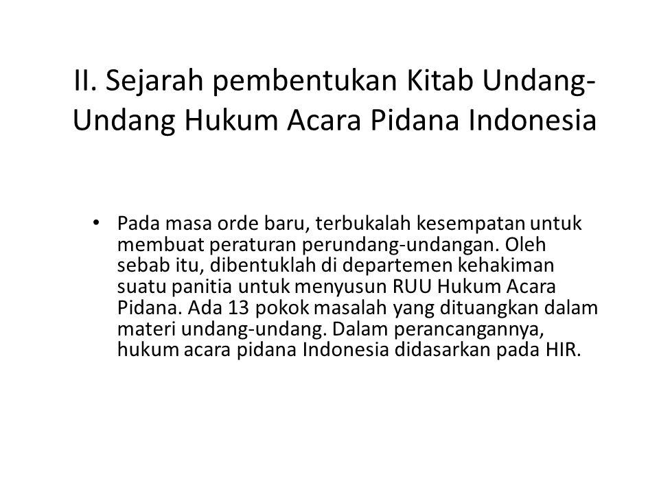 II. Sejarah pembentukan Kitab Undang- Undang Hukum Acara Pidana Indonesia Pada masa orde baru, terbukalah kesempatan untuk membuat peraturan perundang