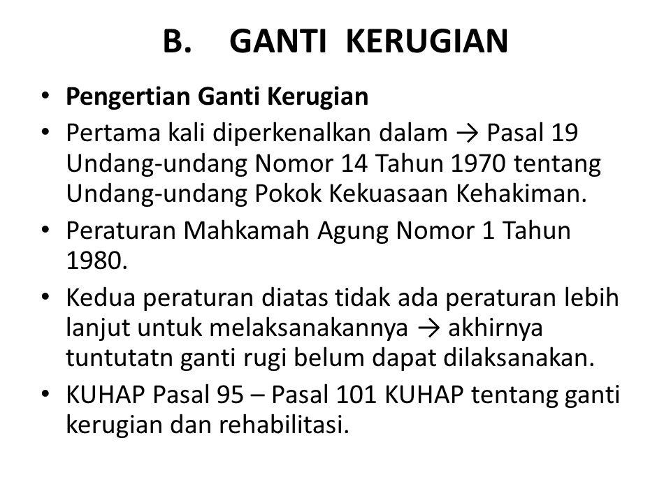 B.GANTI KERUGIAN Pengertian Ganti Kerugian Pertama kali diperkenalkan dalam → Pasal 19 Undang-undang Nomor 14 Tahun 1970 tentang Undang-undang Pokok K