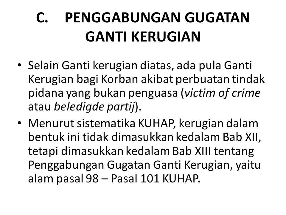 C.PENGGABUNGAN GUGATAN GANTI KERUGIAN Selain Ganti kerugian diatas, ada pula Ganti Kerugian bagi Korban akibat perbuatan tindak pidana yang bukan peng