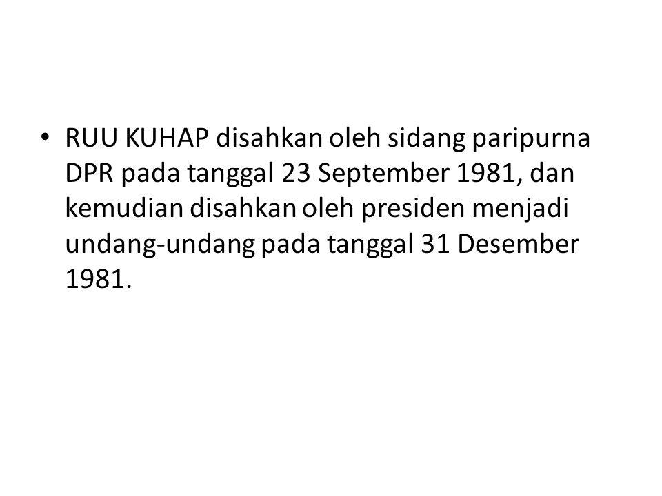 RUU KUHAP disahkan oleh sidang paripurna DPR pada tanggal 23 September 1981, dan kemudian disahkan oleh presiden menjadi undang-undang pada tanggal 31