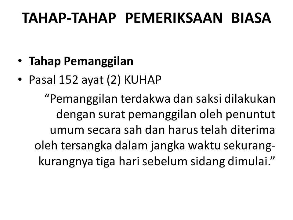 """TAHAP-TAHAP PEMERIKSAAN BIASA Tahap Pemanggilan Pasal 152 ayat (2) KUHAP """"Pemanggilan terdakwa dan saksi dilakukan dengan surat pemanggilan oleh penun"""
