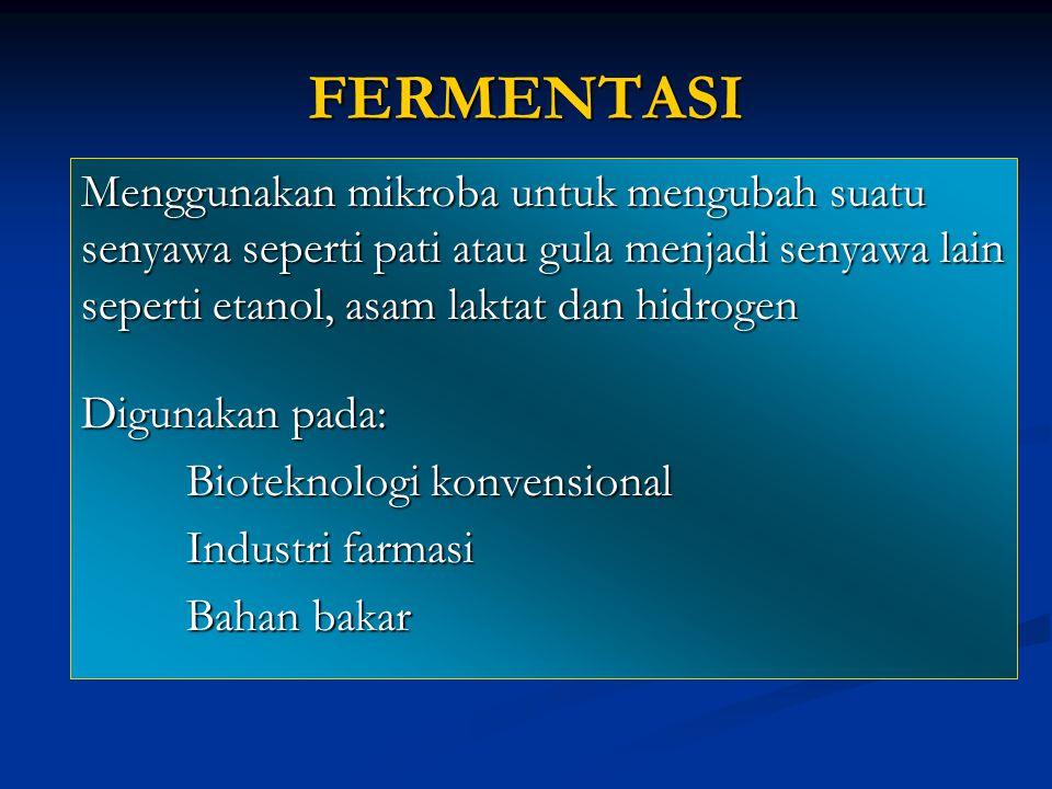 FERMENTASI Menggunakan mikroba untuk mengubah suatu senyawa seperti pati atau gula menjadi senyawa lain seperti etanol, asam laktat dan hidrogen Digun