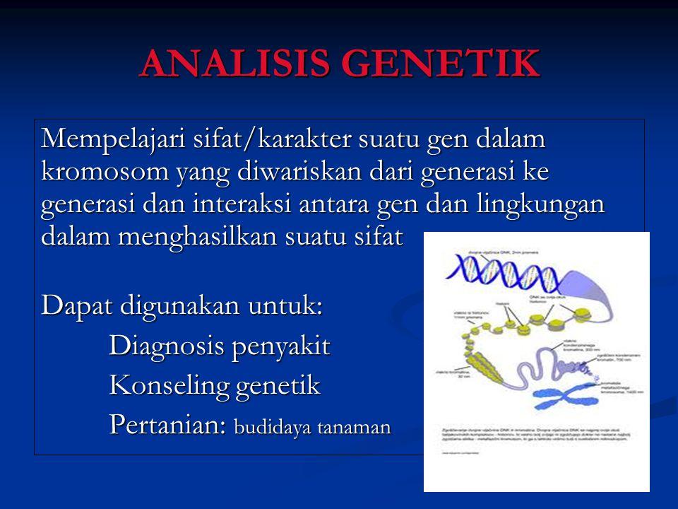 ANALISIS GENETIK Mempelajari sifat/karakter suatu gen dalam kromosom yang diwariskan dari generasi ke generasi dan interaksi antara gen dan lingkungan