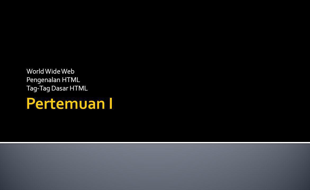  Sekilas Lahirnya Web  Worl Wide Web Consorsium  Bagaimana WWW bekerja  Browser Web  Bagaimana Browser Mengambil Page.