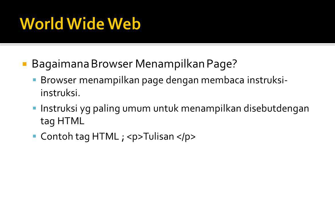  Server Web  Adalah komputer yang digunakan untuk menyimpan dokumen-dokumen web  Komputer ini akan melayani permintaan dokumen web dari kliennya