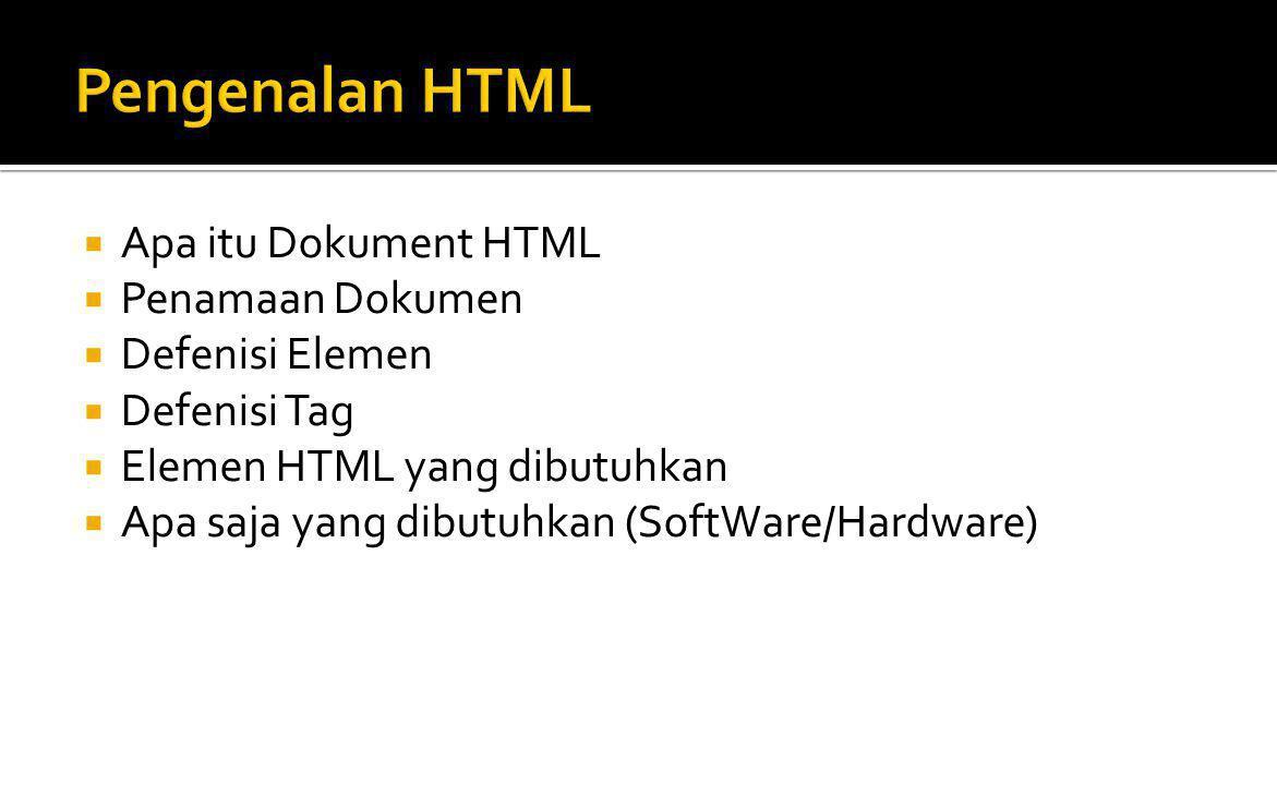  Apa itu Dokument HTML  Kependekan dari Hyper Text Markuo Language  Adalah file text murni yang dapat dibuat dg editor text seperti; notepad  Dapat dibuat dengan editor HTML