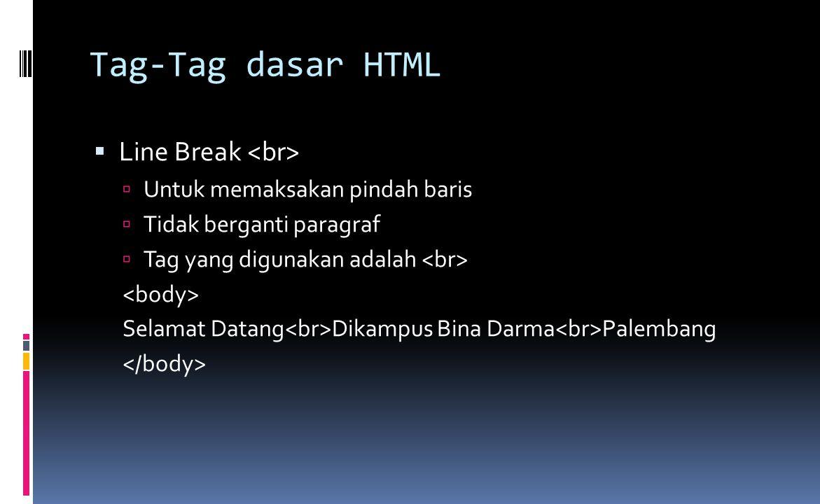 Tag-Tag dasar HTML  Line Break  Untuk memaksakan pindah baris  Tidak berganti paragraf  Tag yang digunakan adalah Selamat Datang Dikampus Bina Darma Palembang