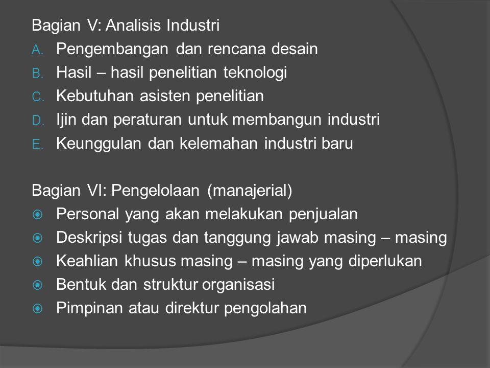 Bagian V: Analisis Industri A. Pengembangan dan rencana desain B. Hasil – hasil penelitian teknologi C. Kebutuhan asisten penelitian D. Ijin dan perat