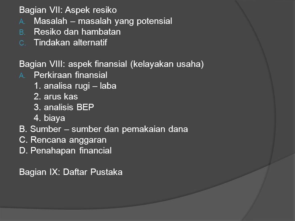 Bagian VII: Aspek resiko A. Masalah – masalah yang potensial B. Resiko dan hambatan C. Tindakan alternatif Bagian VIII: aspek finansial (kelayakan usa
