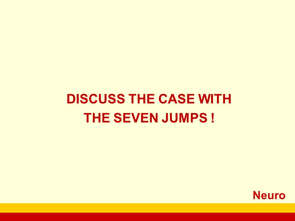 Neuro DISCUSS THE CASE WITH THE SEVEN JUMPS !